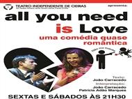 ALL YOU NEED IS LOVE: Uma Comédia Quase Romântica no Teatro Independente de Oeiras.