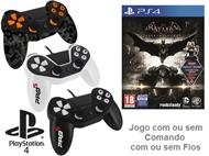 PS4: Jogo BATMAN - ARKHAM KNIGHT com ou sem Comando com ou sem Fios.